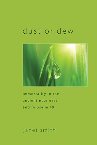 9781608996612: Dust or Dew: Immortality in the Ancient Near East and in Psalm 49