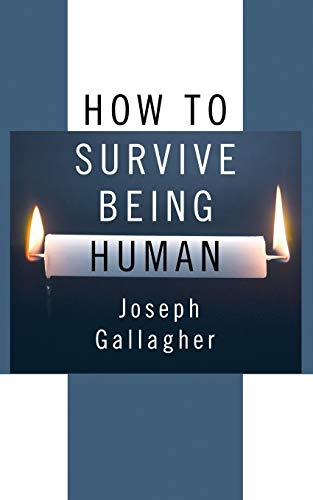 How to Survive Being Human:: Gallagher, Joseph