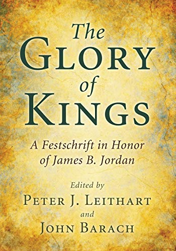 9781608996803: The Glory of Kings: A Festschrift in Honor of James B. Jordan