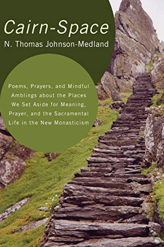 9781608996834: Cairn-Space: Poems, Prayers, and Mindful Amblings about the Places We Set Aside for Meaning, Prayer, and the Sacramental Life in th