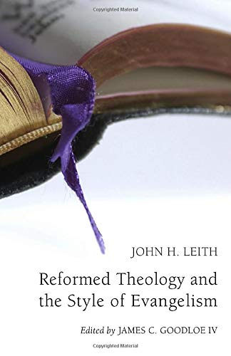 Reformed Theology and the Style of Evangelism:: Leith, John H.