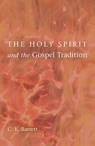 The Holy Spirit and the Gospel Tradition: C K Barrett