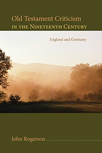 Old Testament Criticism in the Nineteenth Century: England and Germany: John Rogerson