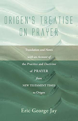 Origen s Treatise on Prayer: Translation and: Eric George Jay