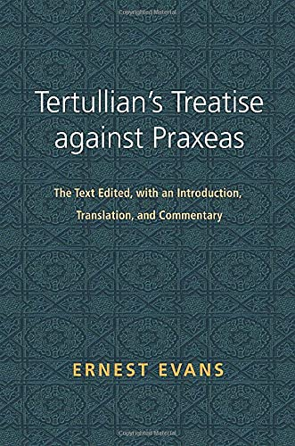 9781608997459: Tertullian's Treatise against Praxeas: The Text Edited, with an Introduction, Translation, and Commentary (English and Latin Edition)