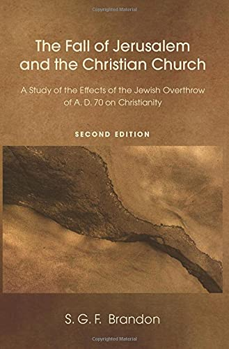 9781608997473: The Fall of Jerusalem and the Christian Church: A Study of the Effects of the Jewish Overthrow of AD 70 on Christianity, 2nd Edition