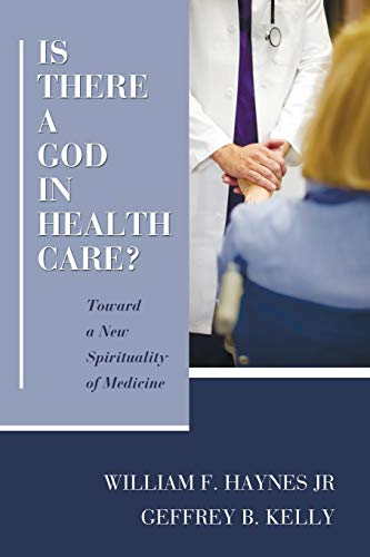 9781608997534: Is There a God in Health Care?: Toward a New Spirituality of Medicine