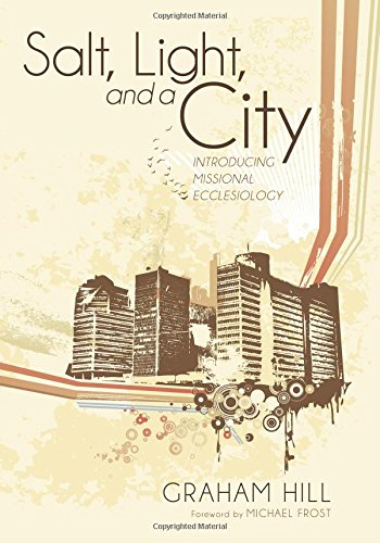 9781608997565: Salt, Light, and a City: Introducing Missional Ecclesiology