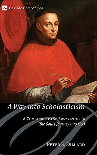 9781608997718: A Way into Scholasticism: A Companion to St. Bonaventures The Souls Journey into God (Cascade Companions)