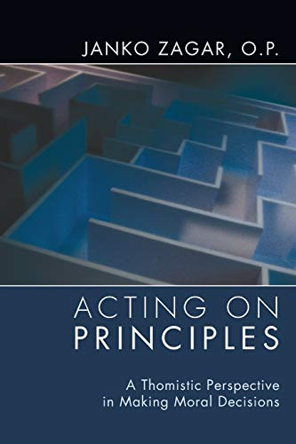 9781608998043: Acting on Principles: A Thomistic Perspective in Making Moral Decisions