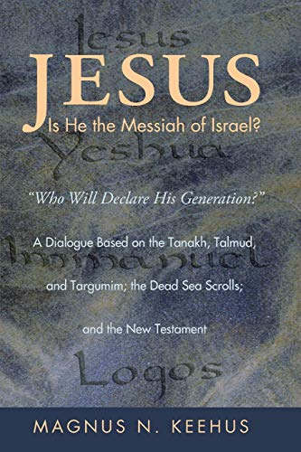 9781608998258: Jesus: Is He the Messiah of Israel?: Who will Declare His Generation? A Dialogue Based on the Tanakh, Talmud, and Targumim; the Dead Sea Scrolls; and the New Testament