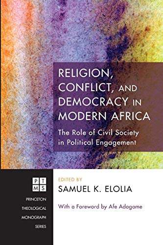 9781608998562: Religion, Conflict, and Democracy in Modern Africa: The Role of Civil Society in Political Engagement (Princeton Theological Monograph)