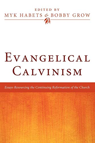 9781608998579: Evangelical Calvinism: Essays Resourcing the Continuing Reformation of the Church