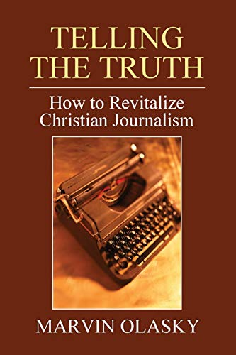 9781608998982: Telling the Truth: How to Revitalize Christian Journalism