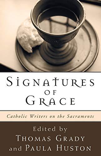 Signatures of Grace: Catholic Writers on the Sacraments: Paula Huston, Thomas Grady
