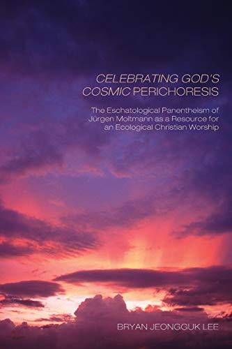 9781608999088: Celebrating Gods Cosmic Perichoresis: The Eschatological Panentheism of Jürgen Moltmann as a Resource for an Ecological Christian Worship