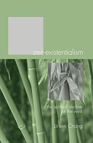 Zen-Existentialism: The Spiritual Decline of the West: Chang, Lit-Sen