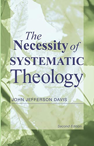 The Necessity of Systematic Theology: (1608999203) by Davis, John Jefferson