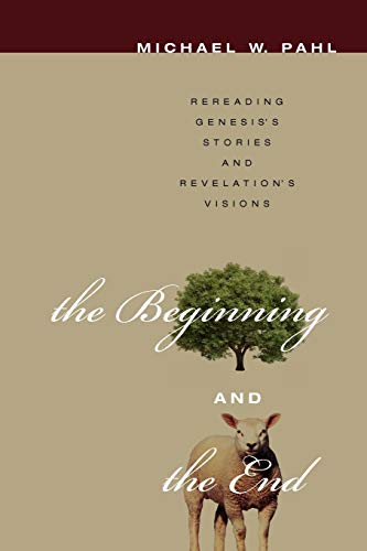 9781608999279: The Beginning and the End: Rereading Genesis's Stories and Revelation's Visions