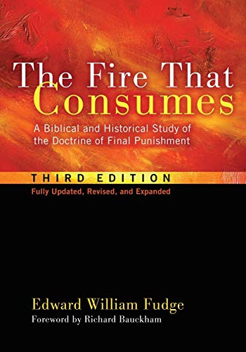 9781608999309: The Fire That Consumes: A Biblical and Historical Study of the Doctrine of Final Punishment, Third Edition