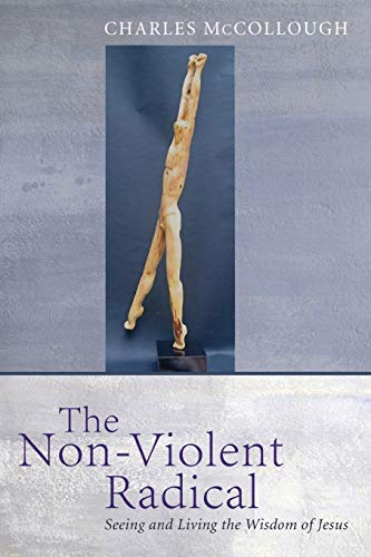 9781608999651: The Non-Violent Radical: Seeing and Living the Wisdom of Jesus
