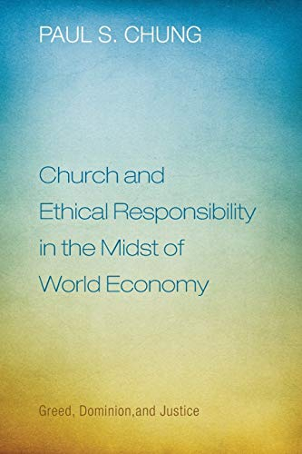 9781608999729: Church and Ethical Responsibility in the Midst of World Economy: Greed, Dominion, and Justice