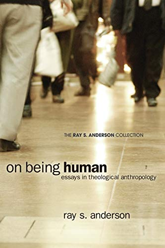 9781608999743: On Being Human: Essays in Theological Anthropology (Ray S. Anderson Collection)