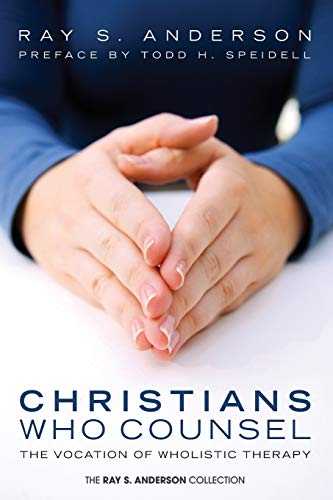9781608999750: Christians Who Counsel: The Vocation of Wholistic Therapy (Ray S. Anderson Collection)