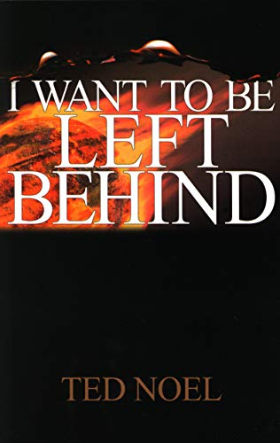I Want to Be Left Behind: Noel, Ted