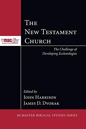 The New Testament Church: The Challenge of Developing Ecclesiologies (McMaster Biblical Studies): ...