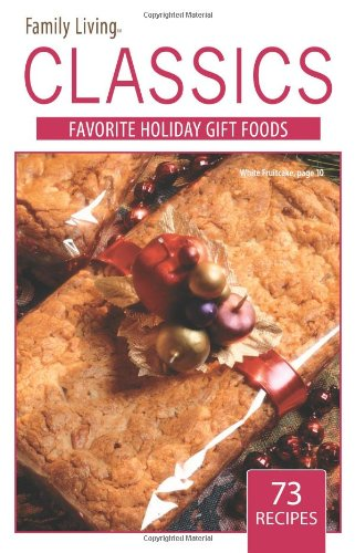 Family Living Classics Favorite Gift Foods (Leisure Arts #75381): Family Living Classics Favorite ...