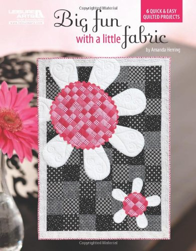 9781609000424: Big Fun With A Little Fabric (Leisure Arts #5251)