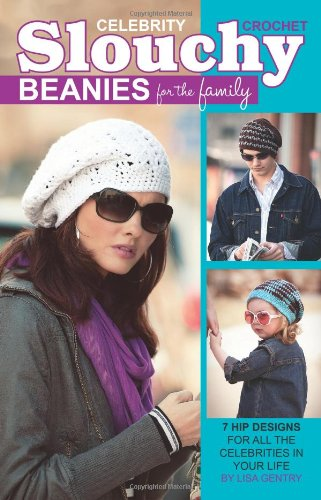 Crochet Celebrity Slouchy Beanies for the Family  (Leisure Arts #75358): Hook & Needle Designs