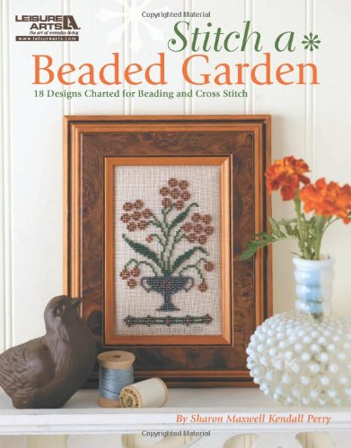 9781609001230: Stitch A Beaded Garden (Leisure Arts #5407)