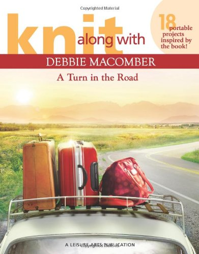 9781609001308: Knit Along with Debbie Macomber ? A Turn in the Road (Leisure Arts #5506)