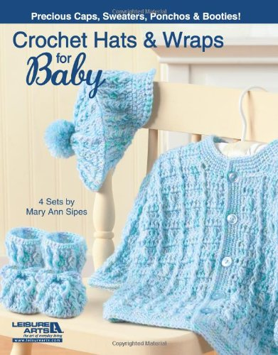Crochet Hats and Wraps for Baby: Leisure Arts