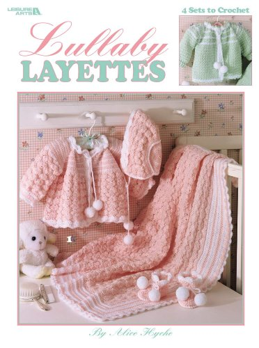 Lullaby Layettes (Leisure Arts #2614): Alice Hyche