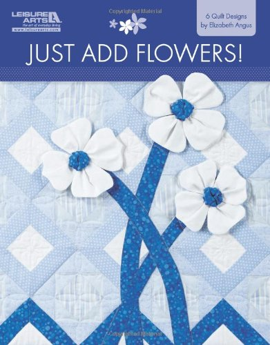 9781609003234: Just Add Flowers: Create Quilts with New Dimension