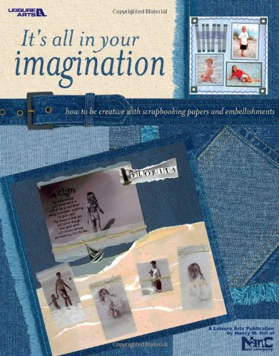 It's All in Your Imagination (Leisure Arts #3571): Nan-C & Company (Hill)