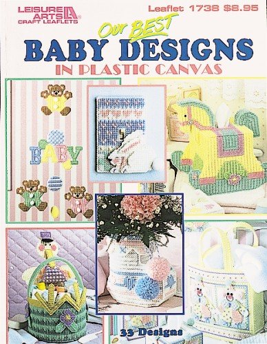 Our Best Baby Designs In Plastic Canvas (Leisure Arts #1738) (1609008537) by Leisure Arts