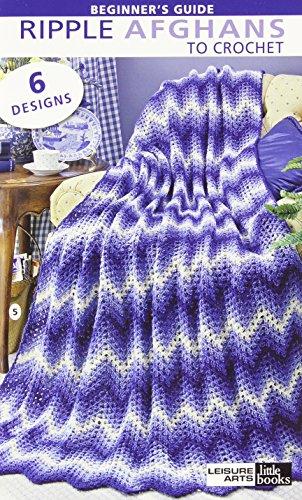 9781609009601: Beginner's Guide Ripple Afghans to Crochet: 6 Designs