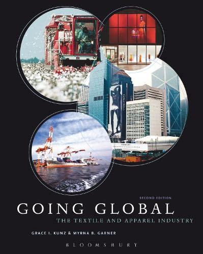 Going Global: The Textile and Apparel Industry: Kunz, Grace I., Garner, Myrna B.