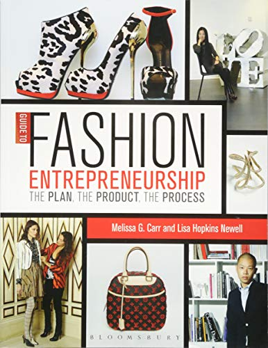 Guide to Fashion Entrepreneurship: The Plan, the Product, the Process (Paperback): Melissa G. Carr,...
