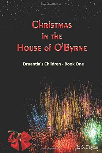 Christmas in the House of O'Byrne: Druantia's Children - Book One: L S Fayne