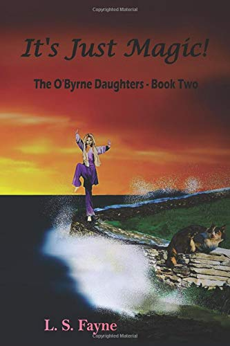 It's Just Magic!: The O'Byrne Daughters - Book Two (Volume 2): L S Fayne
