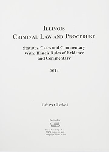 9781609043735: Illinois Criminal Law and Procedure 2014: Statutes, Cases and Commentary With Illinois Rules of Evidence and Commentary