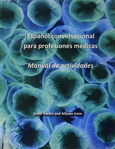 Espanol Conversacional Para Profesiones Medicas Manual De Actividades (Spanish Edition): Karol ...