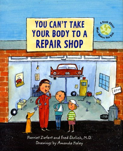 9781609051488: You Can't Take Your Body to a Repair Shop: A Book About What Makes You Sick