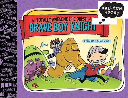 9781609051839: Balloon Toons: The Totally Awesome Epic Quest of the Brave Boy Knight