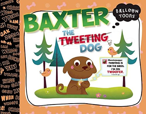 Baxter, the Tweeting Dog (Balloon Toons): Doreen Mulryan Marts